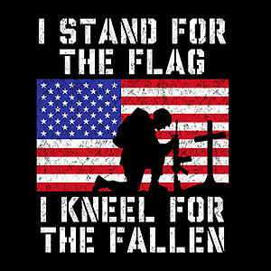 I Stand For The Flag I Kneel For The Fallen